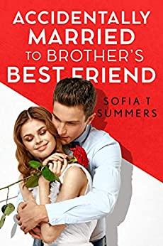 Accidentally Married to Brother's Best Friend by Sofia T Summers