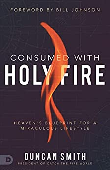 Consumed with Holy Fire by Duncan Smith