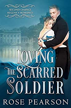 Loving the Scarred Soldier by Rose Pearson