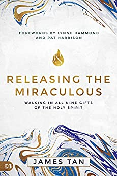 Releasing the Miraculous by James Tan