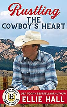 Rustling the Cowboy's Heart by Ellie Hall