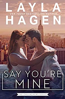 Say You're Mine by Layla Hagen