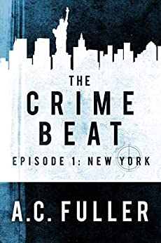 The Crime Beat Episode 1 by A.C. Fuller