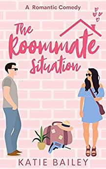 The Roommate Situation by Katie Bailey