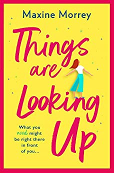 Things Are Looking Up by Maxine Morrey