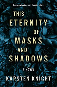 This Eternity of Masks and Shadows by Karsten Knight