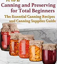 A to Z Canning and Preserving for Total Beginners