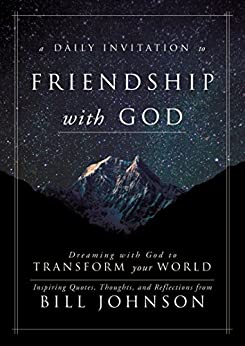A Daily Invitation to Friendship with God by Bill Johnson
