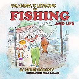 Grandpa's Lessons on Fishing and Life by Ruthie Godfrey
