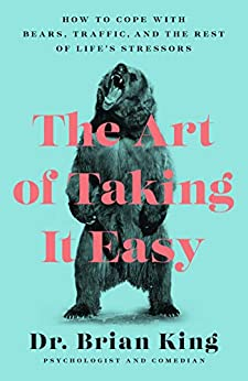 The Art of Taking It Easy by Dr. Brian King