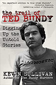 The Trail of Ted Bundy by Kevin M. Sullivan