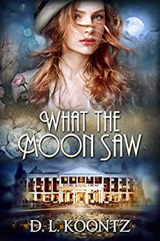 What the Moon Saw by D.L. Koontz