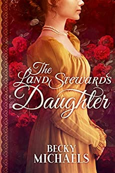 The Land Steward's Daughter by Becky Michaels